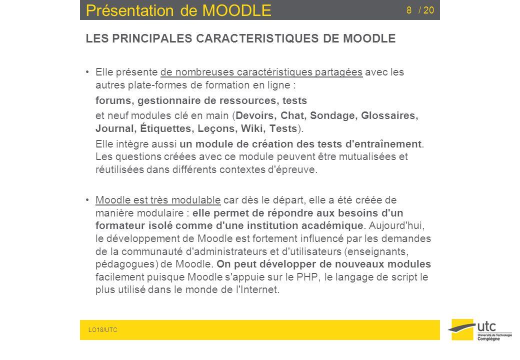 LO18/UTC / 208 Présentation de MOODLE LES PRINCIPALES CARACTERISTIQUES DE MOODLE Elle présente de nombreuses caractéristiques partagées avec les autre