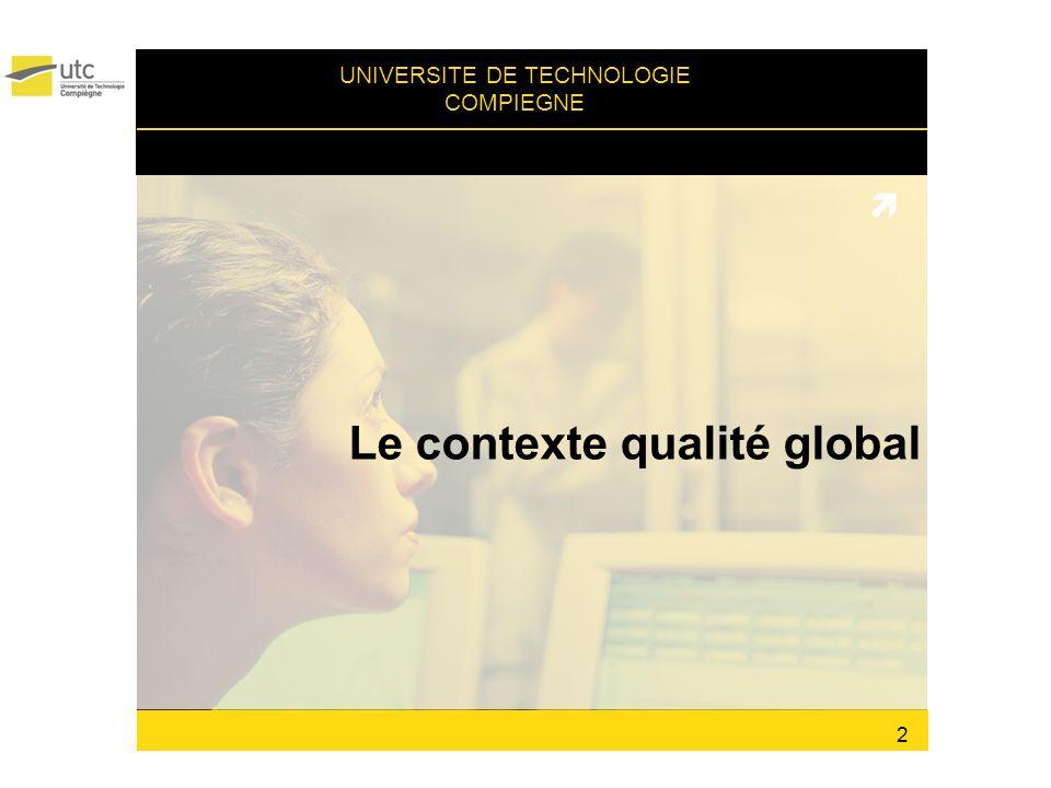 UNIVERSITE DE TECHNOLOGIE COMPIEGNE Le contexte qualité global 2