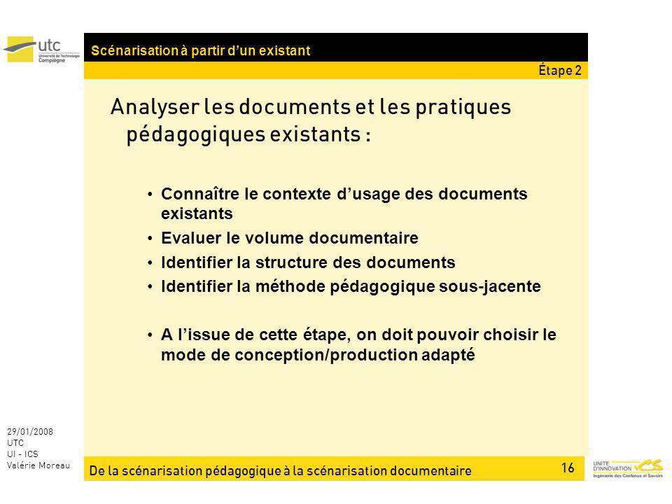 De la scénarisation pédagogique à la scénarisation documentaire 16 29/01/2008 UTC UI - ICS Valérie Moreau Analyser les documents et les pratiques péda