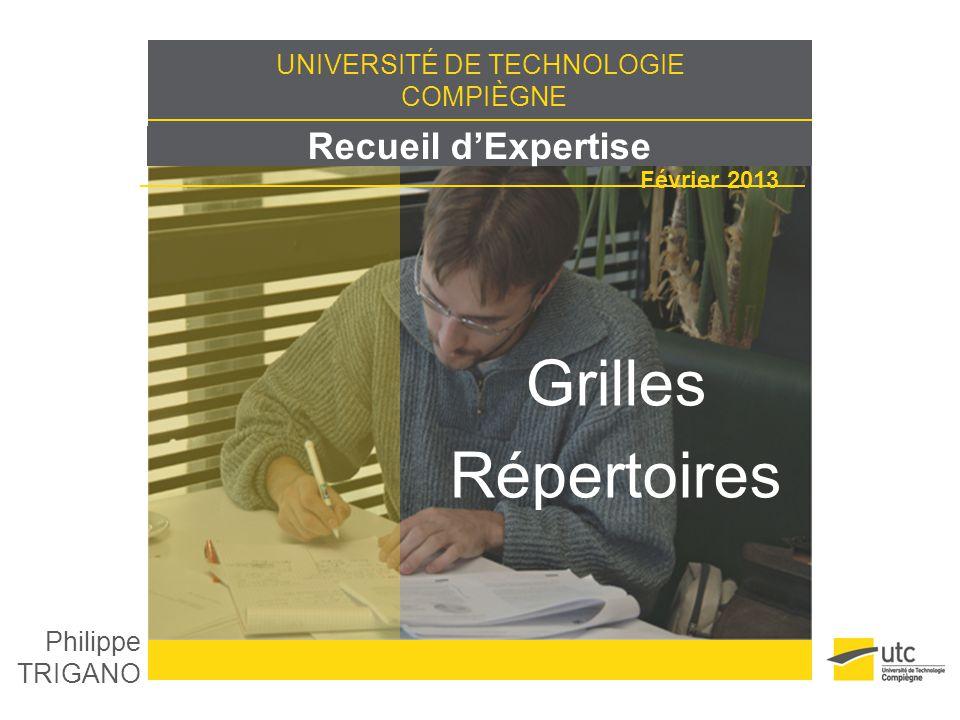 UNIVERSITÉ DE TECHNOLOGIE COMPIÈGNE Recueil dExpertise Février 2013 Grilles Répertoires Philippe TRIGANO