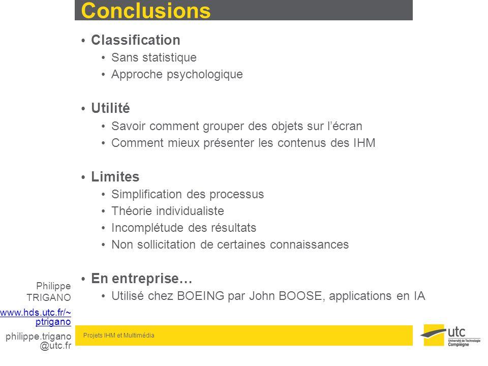 Philippe TRIGANO www.hds.utc.fr/~ ptrigano philippe.trigano @utc.fr Projets IHM et Multimédia Conclusions Classification Sans statistique Approche psy