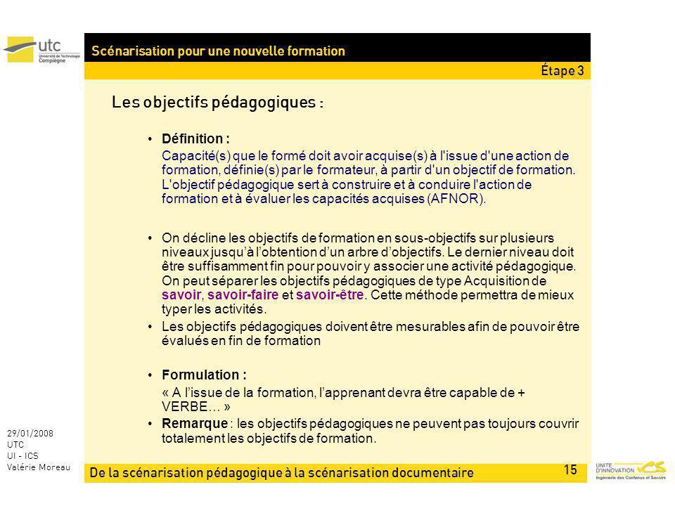De la scénarisation pédagogique à la scénarisation documentaire 15 29/01/2008 UTC UI - ICS Valérie Moreau Scénarisation pour une nouvelle formation Le