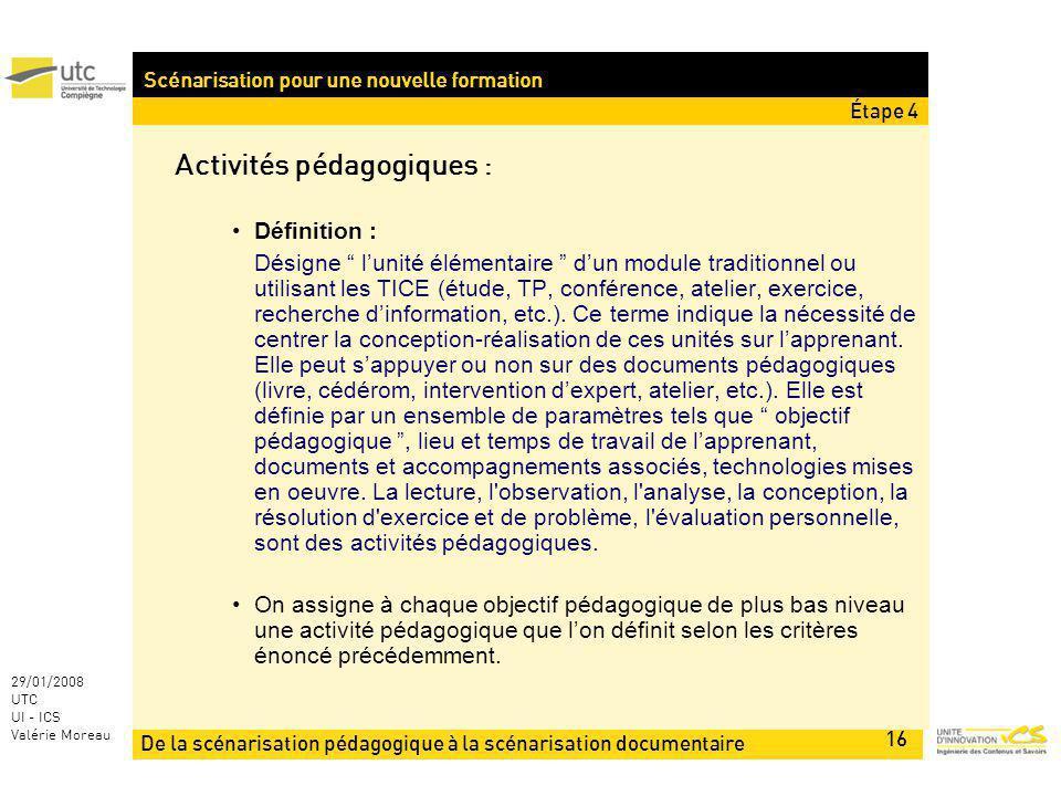 De la scénarisation pédagogique à la scénarisation documentaire 16 29/01/2008 UTC UI - ICS Valérie Moreau Scénarisation pour une nouvelle formation Ac