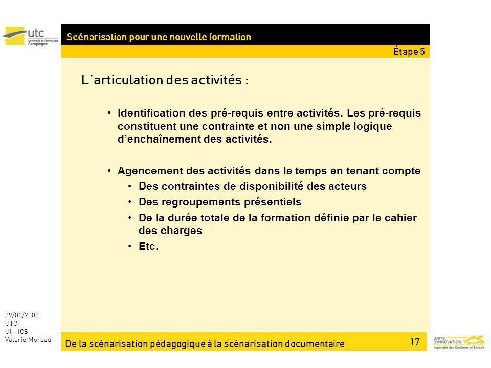 De la scénarisation pédagogique à la scénarisation documentaire 17 29/01/2008 UTC UI - ICS Valérie Moreau Scénarisation pour une nouvelle formation La