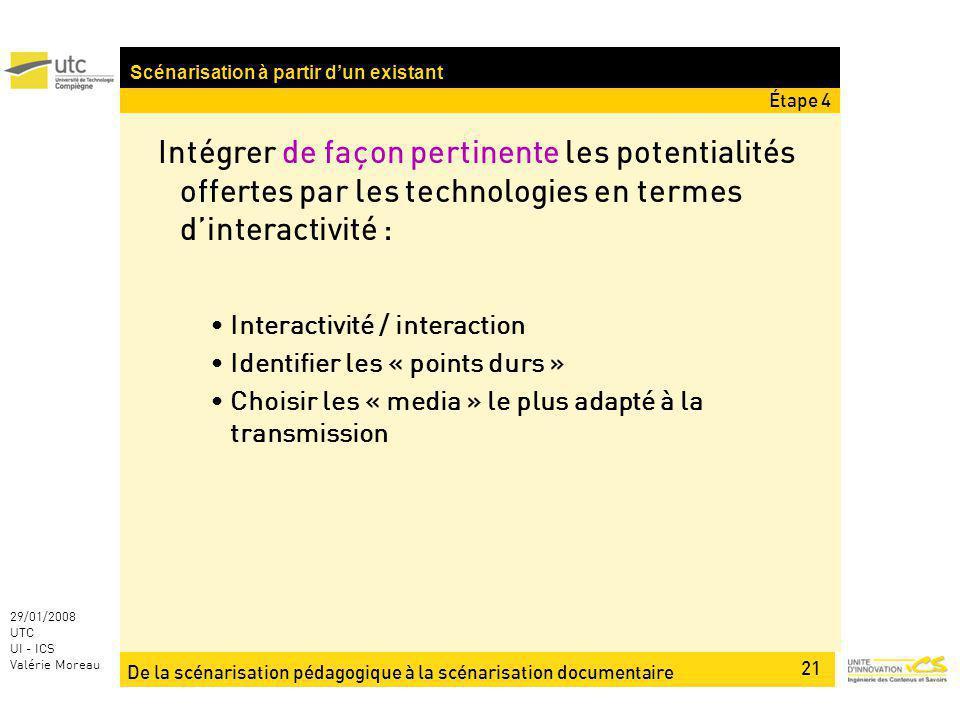 De la scénarisation pédagogique à la scénarisation documentaire 21 29/01/2008 UTC UI - ICS Valérie Moreau Intégrer de façon pertinente les potentialit
