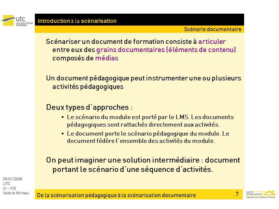 De la scénarisation pédagogique à la scénarisation documentaire 18 29/01/2008 UTC UI - ICS Valérie Moreau Scénarisation pour une nouvelle formation Cahier des charge des documents pédagogiques à produire : La réalisation dun document pédagogique peut être longue et coûteuse.