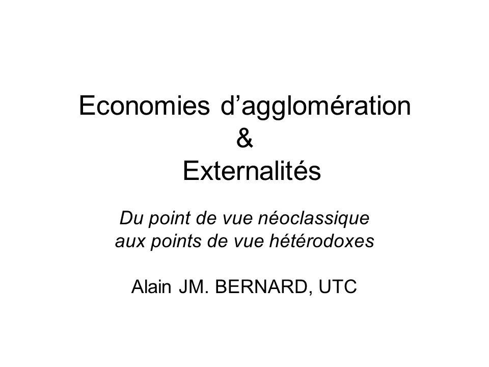 Economies dagglomération & Externalités Du point de vue néoclassique aux points de vue hétérodoxes Alain JM. BERNARD, UTC