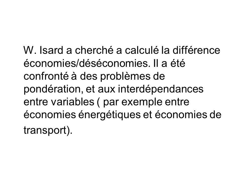 W. Isard a cherché a calculé la différence économies/déséconomies. Il a été confronté à des problèmes de pondération, et aux interdépendances entre va