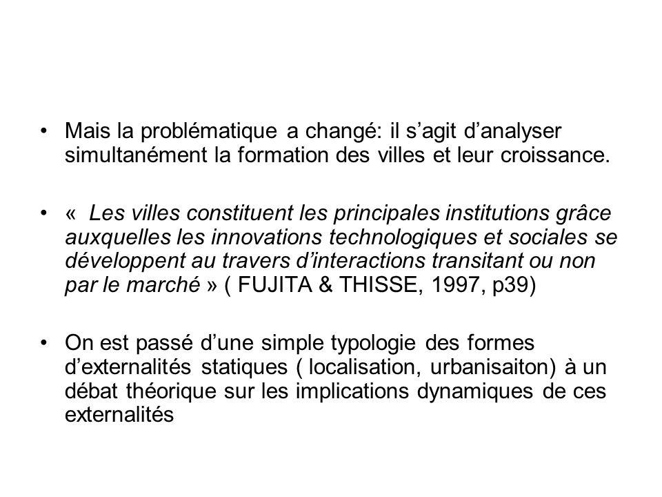 Mais la problématique a changé: il sagit danalyser simultanément la formation des villes et leur croissance. « Les villes constituent les principales