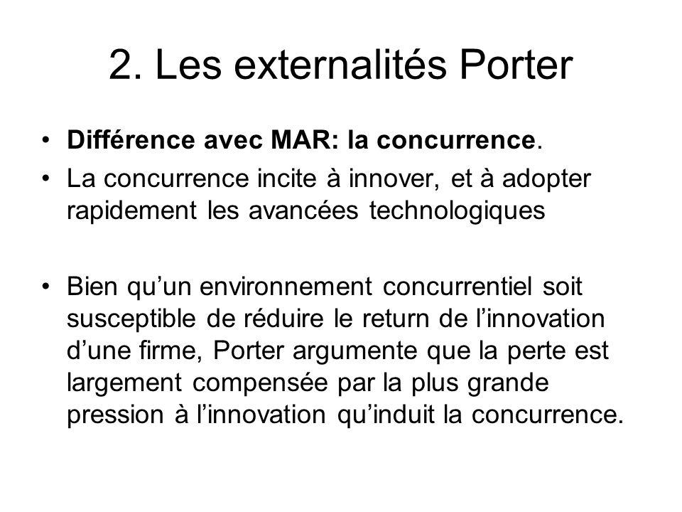 2. Les externalités Porter Différence avec MAR: la concurrence. La concurrence incite à innover, et à adopter rapidement les avancées technologiques B