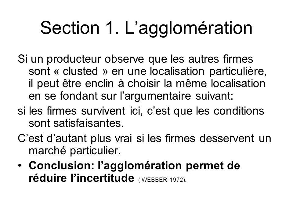 Section 1. Lagglomération Si un producteur observe que les autres firmes sont « clusted » en une localisation particulière, il peut être enclin à choi
