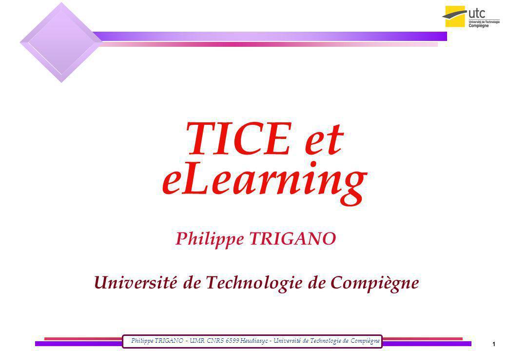 Philippe TRIGANO - UMR CNRS 6599 Heudiasyc - Université de Technologie de Compiègne 1 TICE et eLearning Philippe TRIGANO Université de Technologie de