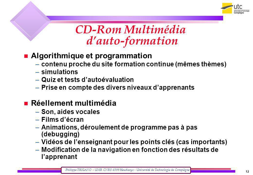 Philippe TRIGANO - UMR CNRS 6599 Heudiasyc - Université de Technologie de Compiègne 12 CD-Rom Multimédia dauto-formation Algorithmique et programmatio