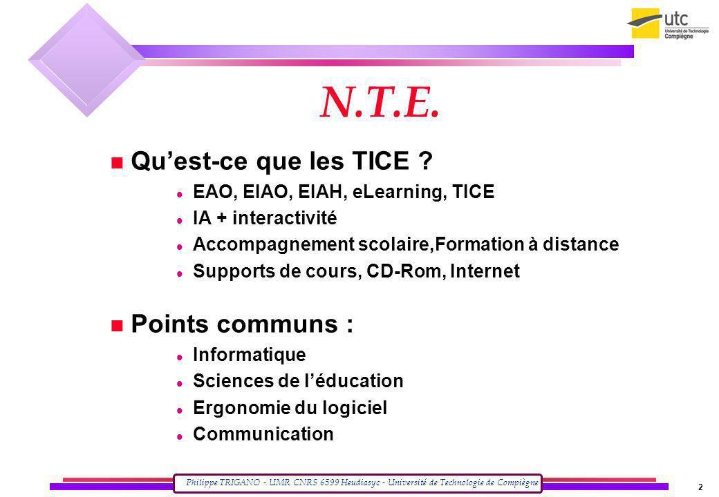Philippe TRIGANO - UMR CNRS 6599 Heudiasyc - Université de Technologie de Compiègne 2 N.T.E. Quest-ce que les TICE ? EAO, EIAO, EIAH, eLearning, TICE