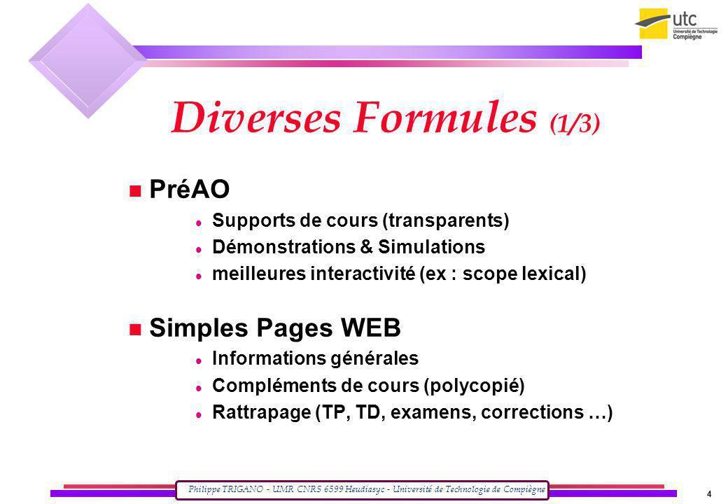 Philippe TRIGANO - UMR CNRS 6599 Heudiasyc - Université de Technologie de Compiègne 4 Diverses Formules (1/3) PréAO Supports de cours (transparents) D