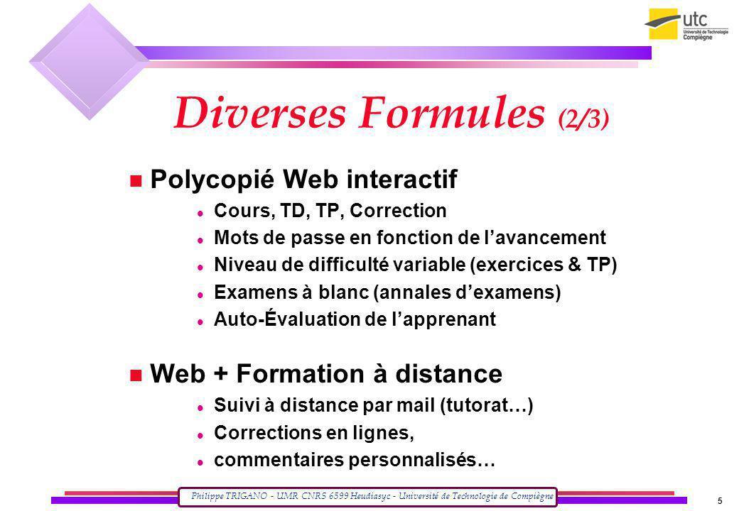 Philippe TRIGANO - UMR CNRS 6599 Heudiasyc - Université de Technologie de Compiègne 5 Diverses Formules (2/3) Polycopié Web interactif Cours, TD, TP,