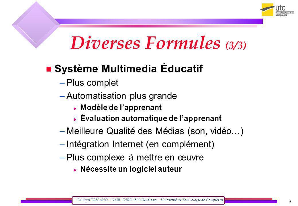 Philippe TRIGANO - UMR CNRS 6599 Heudiasyc - Université de Technologie de Compiègne 6 Diverses Formules (3/3) Système Multimedia Éducatif –Plus comple