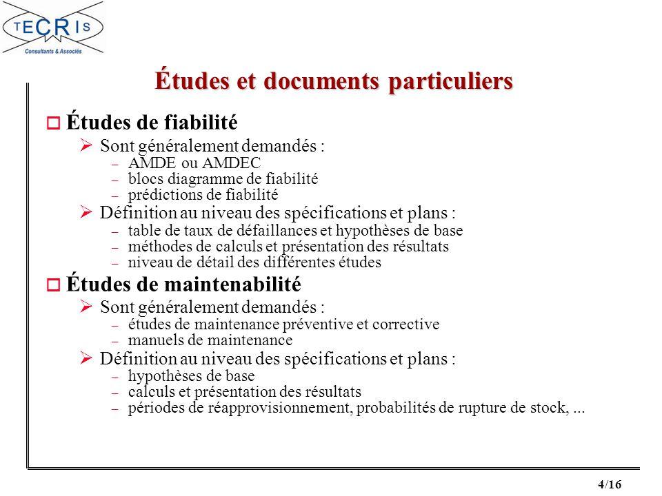 4/16 o Études de fiabilité Sont généralement demandés : – AMDE ou AMDEC – blocs diagramme de fiabilité – prédictions de fiabilité Définition au niveau