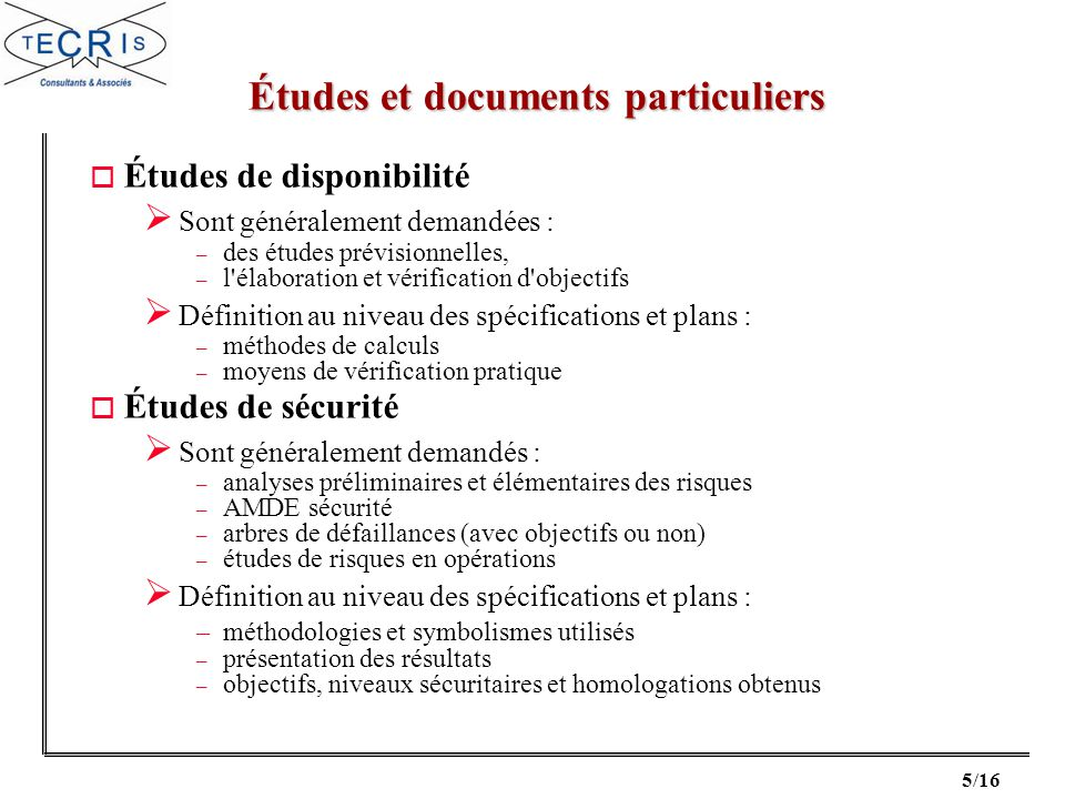 5/16 o Études de disponibilité Sont généralement demandées : – des études prévisionnelles, – l'élaboration et vérification d'objectifs Définition au n