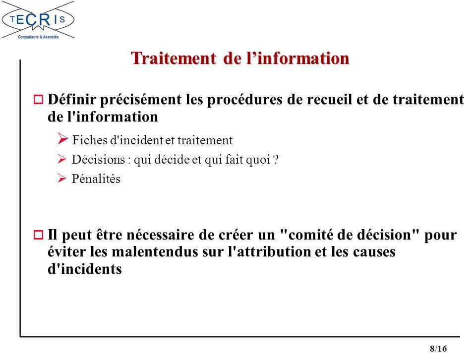 8/16 o Définir précisément les procédures de recueil et de traitement de l'information Fiches d'incident et traitement Décisions : qui décide et qui f