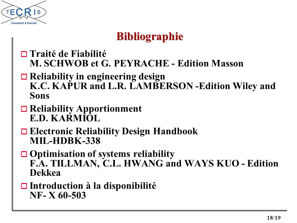 18/19 o Traité de Fiabilité M. SCHWOB et G. PEYRACHE - Edition Masson o Reliability in engineering design K.C. KAPUR and L.R. LAMBERSON -Edition Wiley