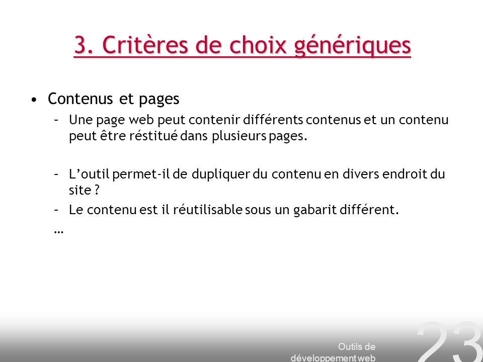 Outils de développement web 23 3. Critères de choix génériques Contenus et pages –Une page web peut contenir différents contenus et un contenu peut êt
