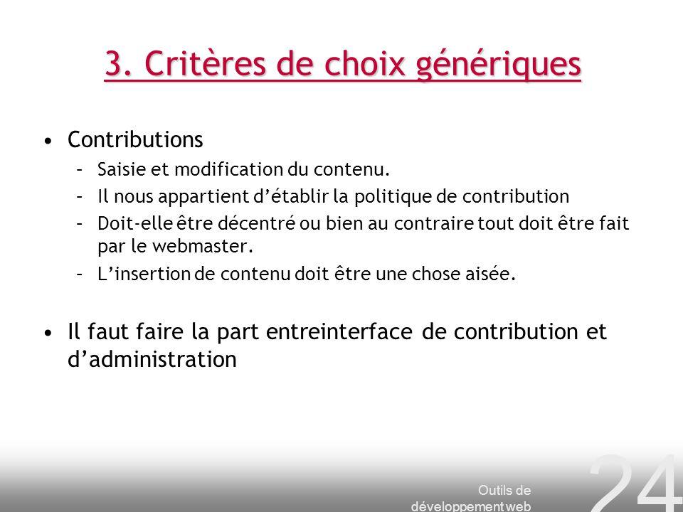 Outils de développement web 24 3. Critères de choix génériques Contributions –Saisie et modification du contenu. –Il nous appartient détablir la polit