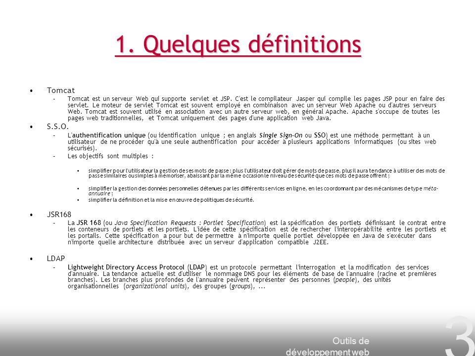 Outils de développement web 3 1. Quelques définitions Tomcat –Tomcat est un serveur Web qui supporte servlet et JSP. C'est le compilateur Jasper qui c