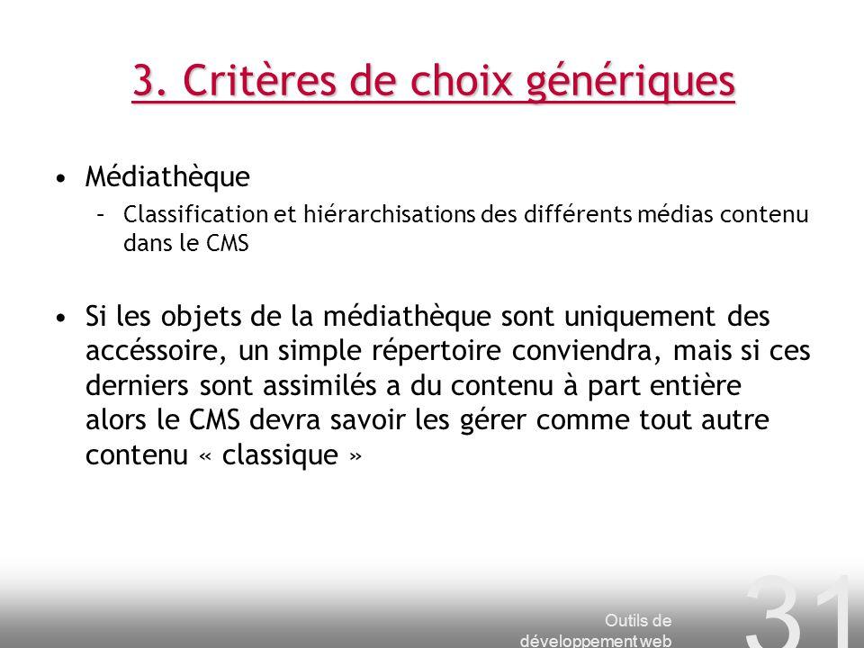 Outils de développement web 31 3. Critères de choix génériques Médiathèque –Classification et hiérarchisations des différents médias contenu dans le C