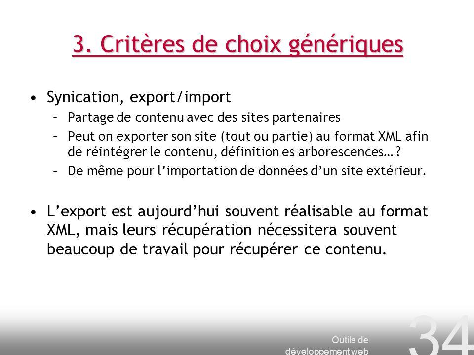 Outils de développement web 34 3. Critères de choix génériques Synication, export/import –Partage de contenu avec des sites partenaires –Peut on expor