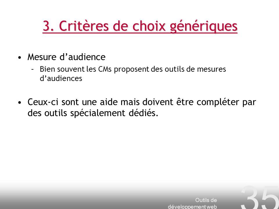 Outils de développement web 35 3. Critères de choix génériques Mesure daudience –Bien souvent les CMs proposent des outils de mesures daudiences Ceux-