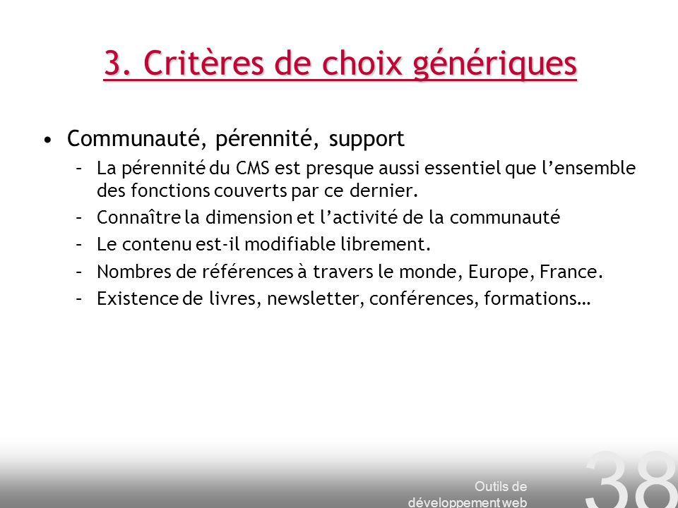 Outils de développement web 38 3. Critères de choix génériques Communauté, pérennité, support –La pérennité du CMS est presque aussi essentiel que len