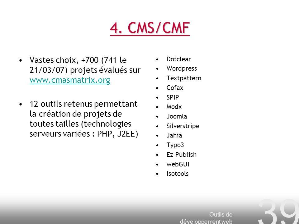 Outils de développement web 39 4. CMS/CMF Vastes choix, +700 (741 le 21/03/07) projets évalués sur www.cmasmatrix.org www.cmasmatrix.org 12 outils ret