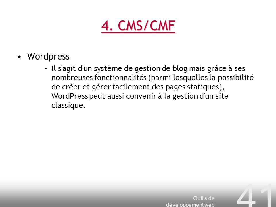 Outils de développement web 41 4. CMS/CMF Wordpress –Il s'agit d'un système de gestion de blog mais grâce à ses nombreuses fonctionnalités (parmi lesq