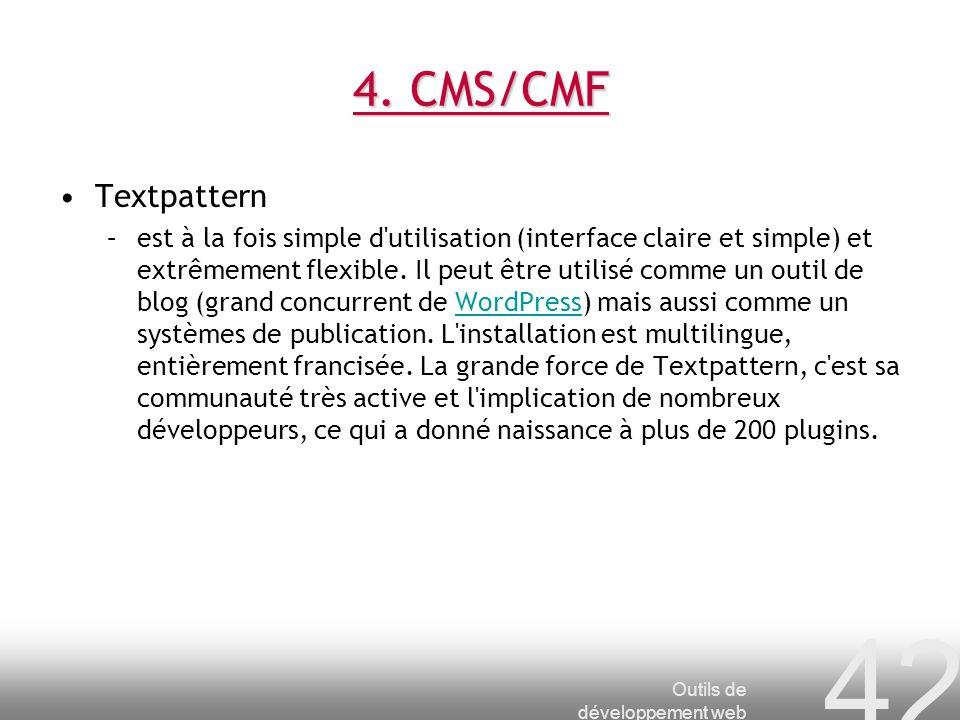 Outils de développement web 42 4. CMS/CMF Textpattern –est à la fois simple d'utilisation (interface claire et simple) et extrêmement flexible. Il peu