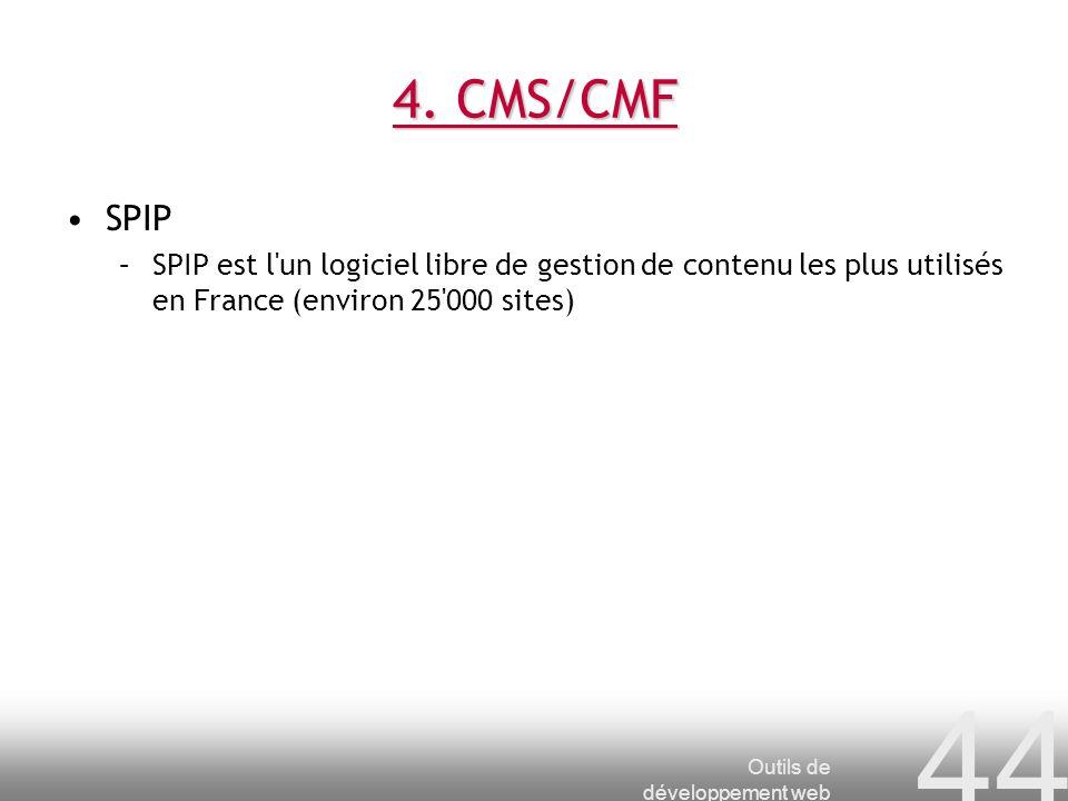 Outils de développement web 44 4. CMS/CMF SPIP –SPIP est l'un logiciel libre de gestion de contenu les plus utilisés en France (environ 25'000 sites)