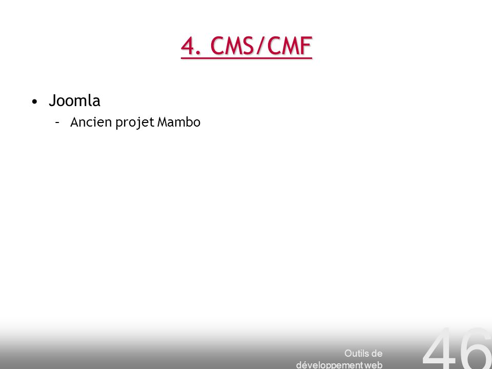 Outils de développement web 46 4. CMS/CMF Joomla –Ancien projet Mambo