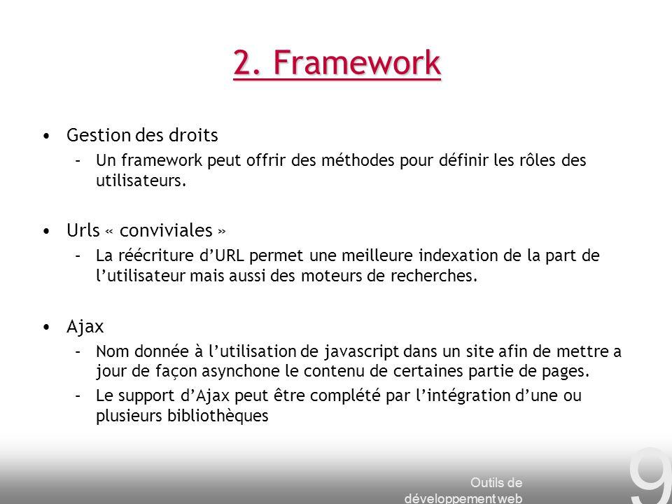 Outils de développement web 9 2. Framework Gestion des droits –Un framework peut offrir des méthodes pour définir les rôles des utilisateurs. Urls « c