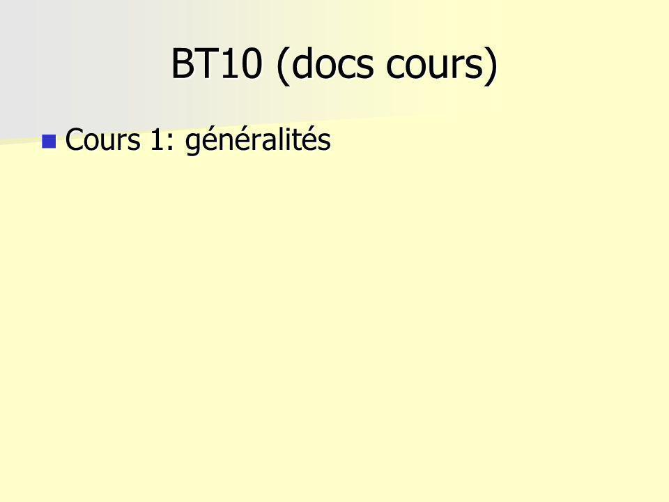 BT10 (docs cours) Cours 1: généralités Cours 1: généralités