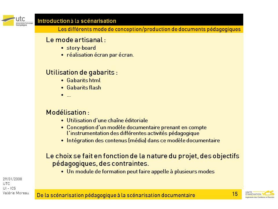De la scénarisation pédagogique à la scénarisation documentaire 15 29/01/2008 UTC UI - ICS Valérie Moreau Introduction à la scénarisation Le mode artisanal : story-board réalisation écran par écran.