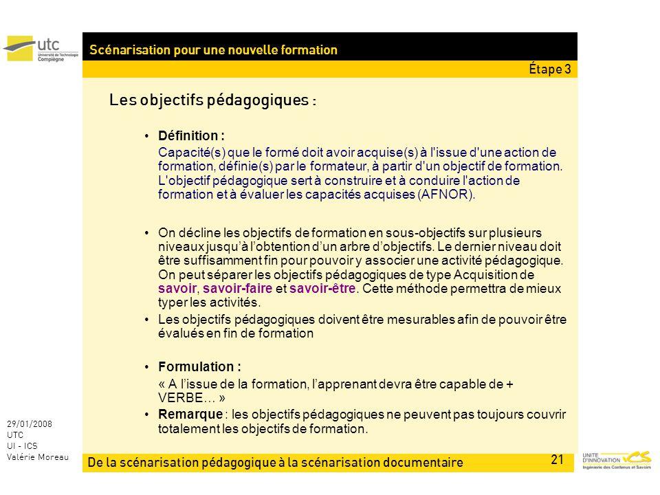 De la scénarisation pédagogique à la scénarisation documentaire 21 29/01/2008 UTC UI - ICS Valérie Moreau Scénarisation pour une nouvelle formation Le