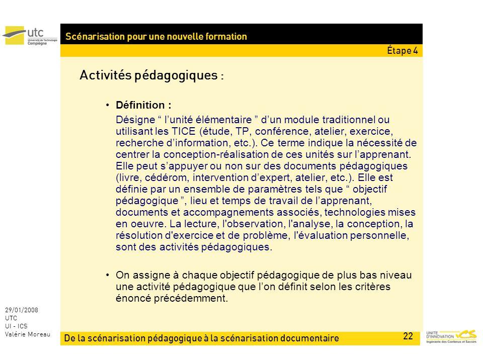 De la scénarisation pédagogique à la scénarisation documentaire 22 29/01/2008 UTC UI - ICS Valérie Moreau Scénarisation pour une nouvelle formation Ac