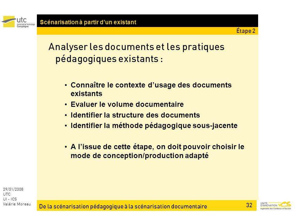 De la scénarisation pédagogique à la scénarisation documentaire 32 29/01/2008 UTC UI - ICS Valérie Moreau Analyser les documents et les pratiques péda