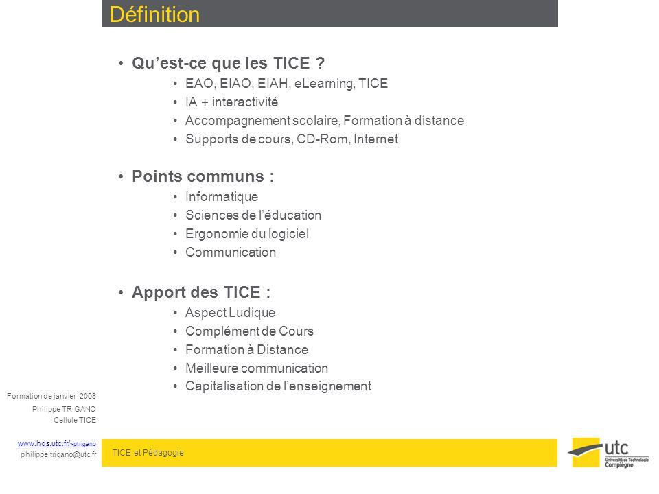 Formation de janvier 2008 Philippe TRIGANO Cellule TICE www.hds.utc.fr/ ~ptrigano philippe.trigano@utc.fr TICE et Pédagogie Quest-ce que les TICE .