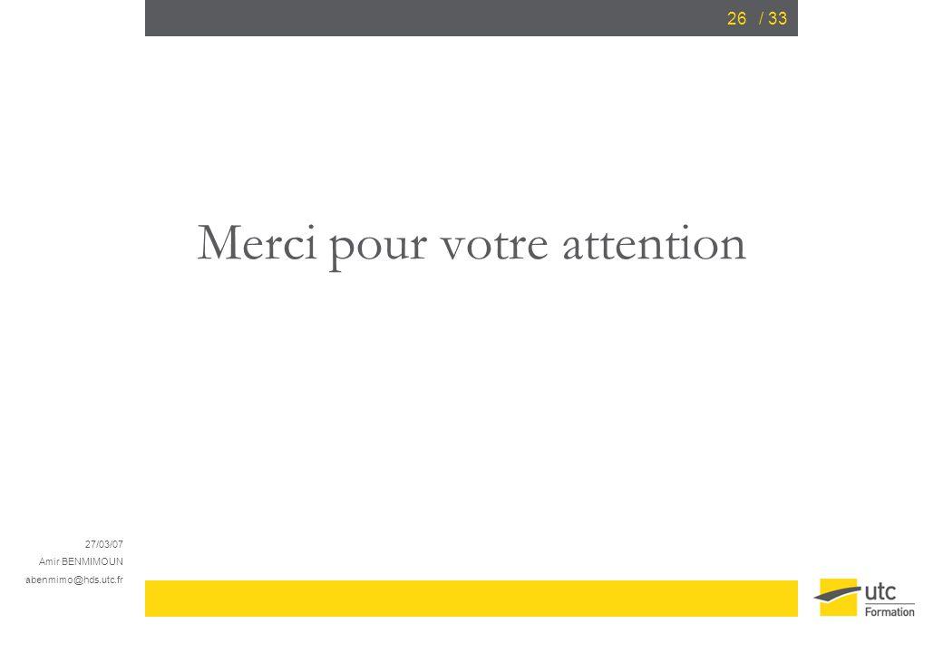 27/03/07 Amir BENMIMOUN abenmimo@hds.utc.fr / 3326 Merci pour votre attention