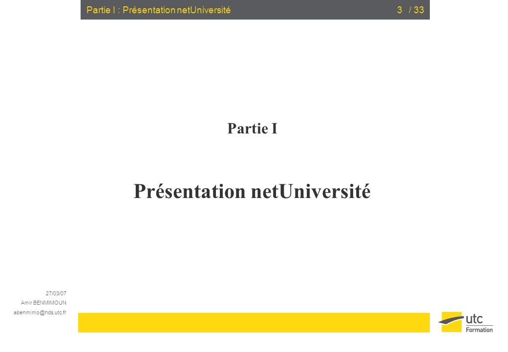 27/03/07 Amir BENMIMOUN abenmimo@hds.utc.fr / 3314Mécanisme dadaptation dans netUniversité Exemple de Scénario pédagogique 1 2 3