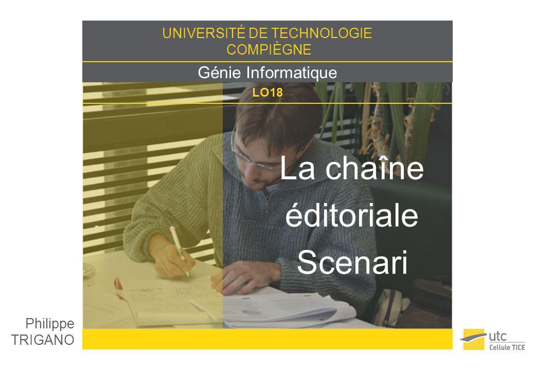 Philippe TRIGANO philippe.trigano@utc.fr La chaîne éditoriale Scenari – LO18 Interactivité de (re)lecture / écriture Synthèse des annotations, avec contextualisation dans le plan 42
