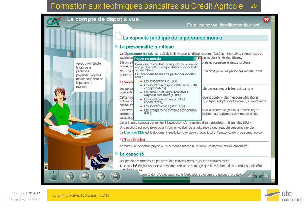 Philippe TRIGANO philippe.trigano@utc.fr La chaîne éditoriale Scenari – LO18 Formation aux techniques bancaires au Crédit Agricole 20