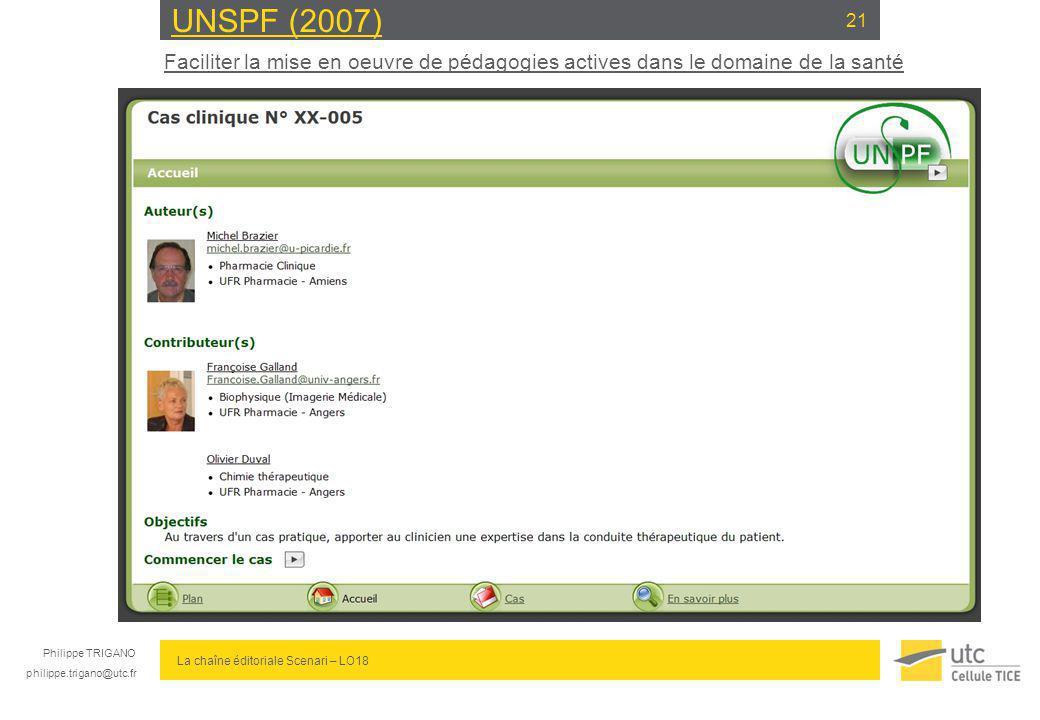 Philippe TRIGANO philippe.trigano@utc.fr La chaîne éditoriale Scenari – LO18 UNSPF (2007) 21 Faciliter la mise en oeuvre de pédagogies actives dans le