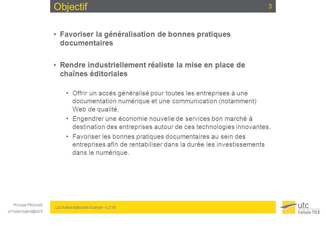 Philippe TRIGANO philippe.trigano@utc.fr La chaîne éditoriale Scenari – LO18 Objectif Favoriser la généralisation de bonnes pratiques documentaires Re